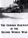 Picture of THE GERMAN RAILWAY IN THE SECOND WORLD WAR