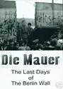 Picture of DIE MAUER - THE LAST DAYS OF THE BERLIN WALL