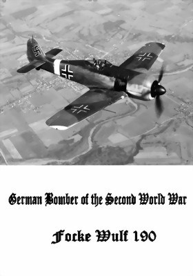 GERMAN BOMBERS OF WORLD WAR II & THE FOCKE WULF 190