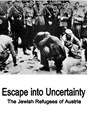 Picture of ESCAPE INTO UNCERTAINTY - THE JEWISH REFUGEES OF AUSTRIA  (2012)  * with switchable English subtitles *